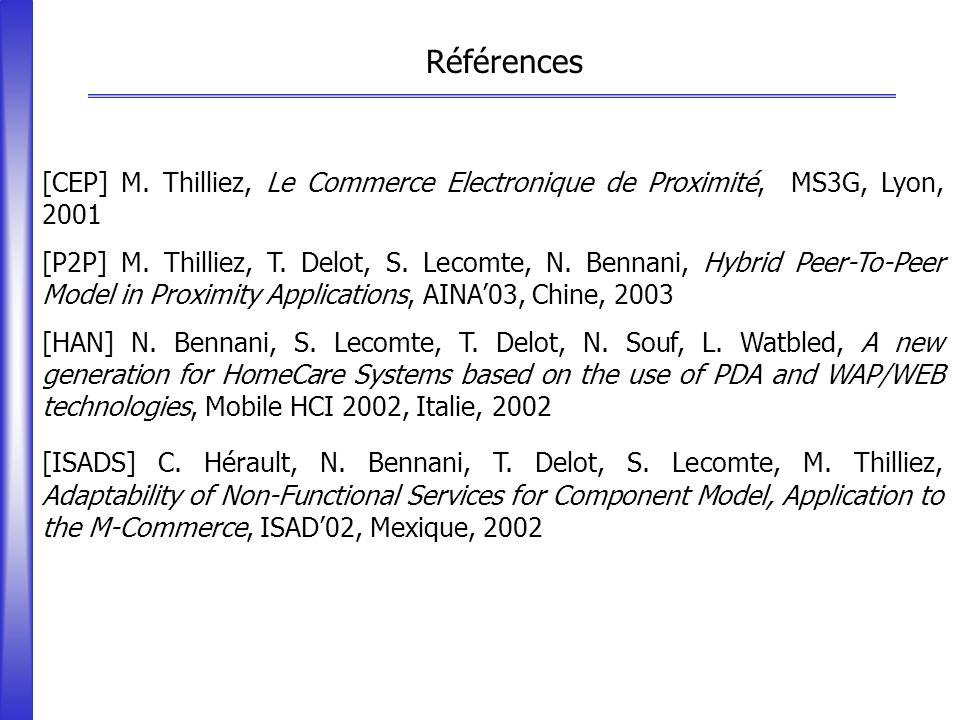 Références [CEP] M. Thilliez, Le Commerce Electronique de Proximité, MS3G, Lyon, 2001.